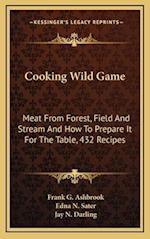 Cooking Wild Game af Frank G. Ashbrook, Edna N. Sater