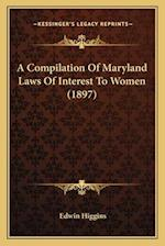 A Compilation of Maryland Laws of Interest to Women (1897) af Edwin Higgins