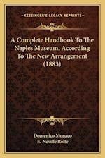 A Complete Handbook to the Naples Museum, According to the New Arrangement (1883) af Domenico Monaco