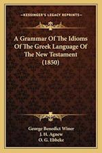 A Grammar of the Idioms of the Greek Language of the New Testament (1850) af George Benedict Winer