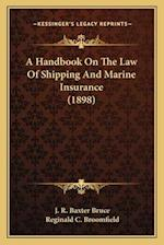 A Handbook on the Law of Shipping and Marine Insurance (1898) af Reginald C. Broomfield, J. R. Baxter Bruce