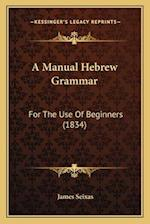 A Manual Hebrew Grammar af James Seixas