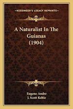 A Naturalist in the Guianas (1904) af Eugene Andre