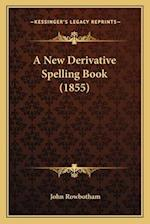 A New Derivative Spelling Book (1855) af John Rowbotham