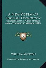 A New System of English Etymology af William Smeaton