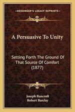 A Persuasive to Unity af Joseph Bancroft, Robert Barclay