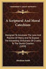 A Scriptural and Moral Catechism af Abraham Smith