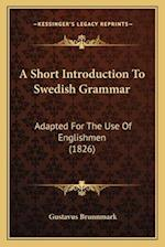 A Short Introduction to Swedish Grammar af Gustavus Brunnmark