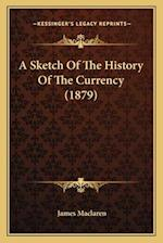 A Sketch of the History of the Currency (1879) af James Maclaren