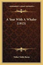 A Year with a Whaler (1913) af Walter Noble Burns