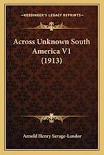 Across Unknown South America V1 (1913) af Arnold Henry Savage-Landor