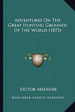 Adventures on the Great Hunting Grounds of the World (1873) af Victor Meunier