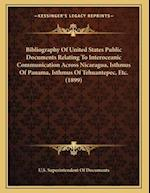 Bibliography of United States Public Documents Relating to Interoceanic Communication Across Nicaragua, Isthmus of Panama, Isthmus of Tehuantepec, Etc af U. S. Superintendent of Documents