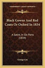 Black Gowns and Red Coats or Oxford in 1834 af George Cox