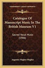 Catalogue of Manuscript Music in the British Museum V1 af Augustus Hughes-Hughes