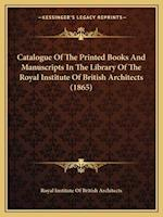Catalogue of the Printed Books and Manuscripts in the Library of the Royal Institute of British Architects (1865) af Royal Institute of British Architects