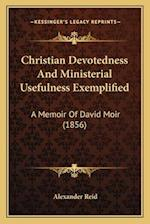 Christian Devotedness and Ministerial Usefulness Exemplified