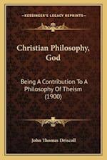 Christian Philosophy, God af John Thomas Driscoll
