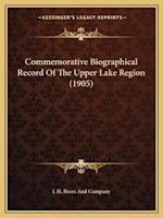 Commemorative Biographical Record of the Upper Lake Region (1905) af J. H. Beers and Company