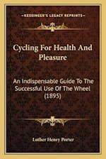 Cycling for Health and Pleasure af Luther Henry Porter