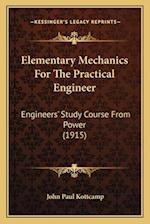 Elementary Mechanics for the Practical Engineer af John Paul Kottcamp