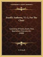 Excell's Anthems, V1-2, for the Choir af E. O. Excell