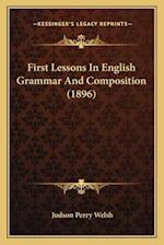 First Lessons in English Grammar and Composition (1896) af Judson Perry Welsh