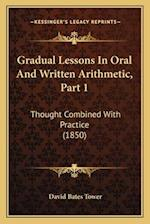 Gradual Lessons in Oral and Written Arithmetic, Part 1 af David Bates Tower