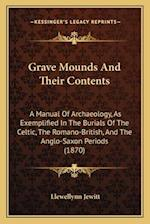 Grave Mounds and Their Contents af Llewellynn Jewitt