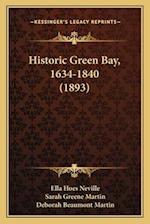 Historic Green Bay, 1634-1840 (1893) af Ella Hoes Neville, Sarah Greene Martin, Deborah Beaumont Martin