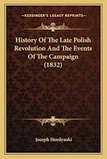 History of the Late Polish Revolution and the Events of the Campaign (1832) af Joseph Hordynski