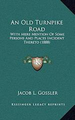An Old Turnpike Road af Jacob L. Gossler