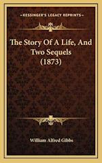 The Story of a Life, and Two Sequels (1873) af William Alfred Gibbs