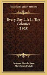 Every Day Life in the Colonies (1905) af Gertrude Lincoln Stone, Mary Grace Fickett