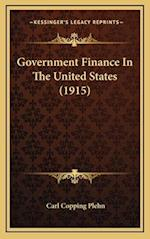 Government Finance in the United States (1915) af Carl Copping Plehn