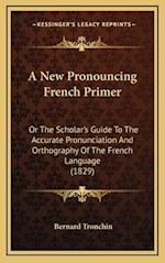 A New Pronouncing French Primer af Bernard Tronchin