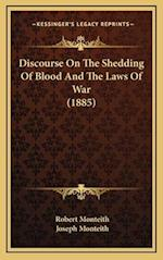 Discourse on the Shedding of Blood and the Laws of War (1885) af Robert Monteith