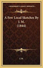 A Few Local Sketches by J. M. (1844) af J. M.