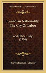 Canadian Nationality, the Cry of Labor af Warren Franklin Hatheway