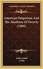 American Pauperism and the Abolition of Poverty (1904) af Isador Ladoff