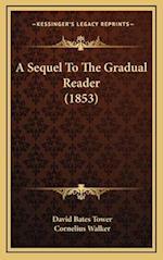 A Sequel to the Gradual Reader (1853) af Cornelius Walker, David Bates Tower