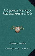 A German Method for Beginners (1901) af Franz J. Lange