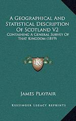 A Geographical and Statistical Description of Scotland V2 af James Playfair