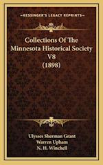 Collections of the Minnesota Historical Society V8 (1898) af Warren Upham, Ulysses Sherman Grant, N. H. Winchell