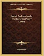 Sound and Motion in Wordsworth's Poetry (1905) af May Tomlinson