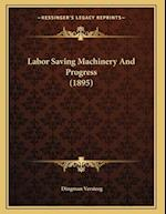 Labor Saving Machinery and Progress (1895) af Dingman Versteeg