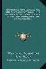 Pocahontas, Alias Matoaka, and Her Descendants Through Her Marriage at Jamestown, Virginia, in April, 1614, with John Rolfe, Gentleman (1887) af Wyndham Robertson