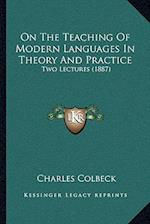 On the Teaching of Modern Languages in Theory and Practice af Charles Colbeck