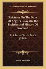 Strictures on the Duke of Argyll's Essay on the Ecclesiastical History of Scotland af David Aitchison