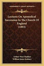 Lectures on Apostolical Succession in the Church of England (1893) af William Jones Seabury, Arthur West Haddan